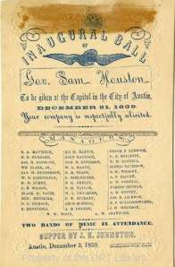 Invitation to Sam Houston's Inaugural Ball, 1859. Due to partisan interference, the inauguration was held publicly on the steps of the Capitol in Austin. A full formal ball was the popular way to celebrate an official occassion. DRT 2, DRT Library, San Antonio, Texas.